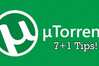 7+1 tips για να αξιοποιήσετε στο έπακρο το uTorrent!