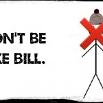 dont be like bill
