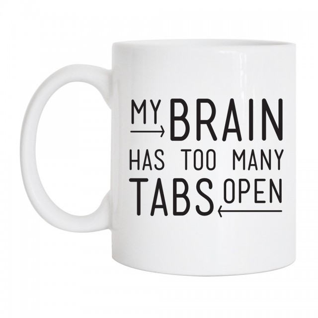 my-brain-has-too-many-tabs-open_1024x1024